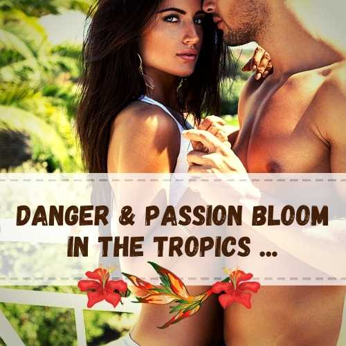 beautiful, dark-haired woman embraced by handsome, clean-cut Caucasian man against a tropical background, with words 'Danger and passion bloom in the tropics'.