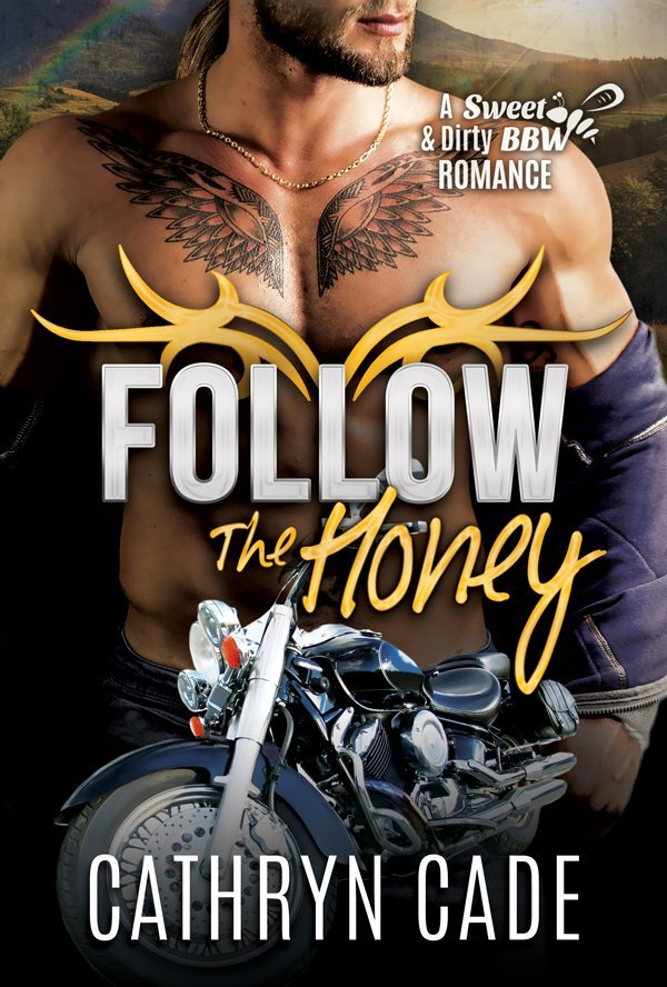 cover Follow the Honey by Cathryn Cade, Book 4 of Sweet&Dirty BBW MC Romance