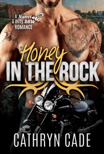 cover of Honey in the Rock by Cathryn Cade, Book 5 of Sweet&Dirty BW Biker Romance