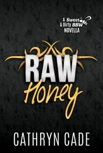 cover Raw Honey by Cathryn Cade, Prequel of Sweet&Dirty BBW MC Romance