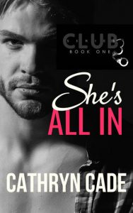 cover She's All In by Cathryn Cade Club 3 series Book 1