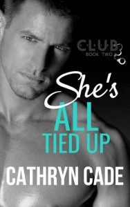 cover She's All Tied Up by Cathryn Cade Club 3 series Book 2