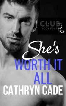 cover She's Worth It All by Cathryn Cade Club 3 series Book 4